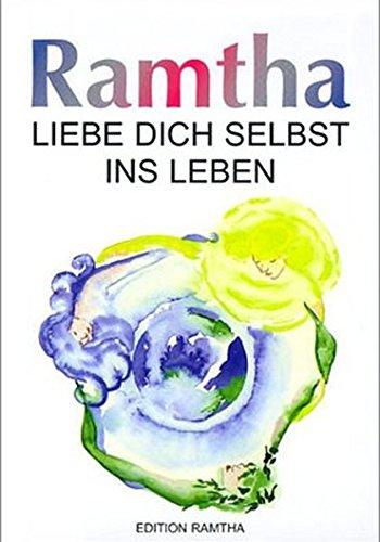 Liebe dich selbst ins Leben: Ausgewählte Lehren und die Weisheit von Ramtha (Edition RAMTHA)