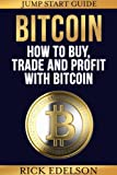 How to Buy, Trade and Profit with Bitcoin: A Jump-Start Guide