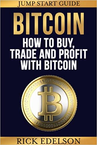 How to Buy, Trade and Profit with Bitcoin: A Jump-Start