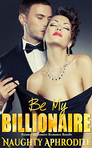 Be My Billionaire: Steamy Billionaire Romance Bundle