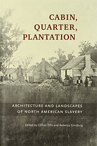 Search : Cabin, Quarter, Plantation: Architecture and Landscapes of North American Slavery