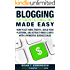 Blogging for Coaches & Consultants Made Easy: How to Get More Traffic, Build Your Platform, and Attract More Clients with a Powerful Business Blog (Internet Marketing Made Easy Book 3)
