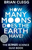 "Brian Clegg, ""How Many Moons Does the Earth Have? The Ultimate Science Quiz Book"" (Icon Books, 2015)"