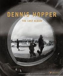 Dennis Hopper. The Lost Album: Vintage Photographien aus den sechziger Jahren. The Lost Album