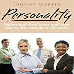 Personality: Understand Others Better and Know How to Deal with Them Effectively | Johnny Morter