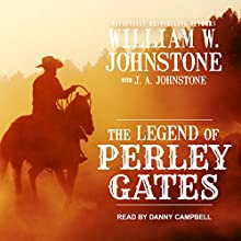 The Legend of Perley Gates: Perley Gates Western Series, Book 1 Audiobook by William W. Johnstone, J.A. Johnstone Narrated by Danny Campbell