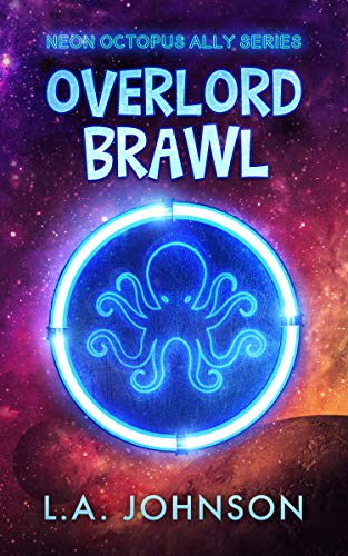 Overlord Brawl: Book 1 of the Neon Octopus Ally Series