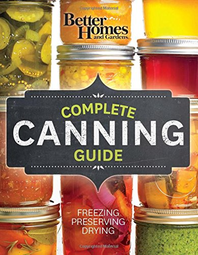(Better Homes and Gardens Complete Canning Guide: Freezing, Preserving, Drying (Better Homes and Gardens Cooking))