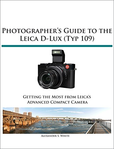 - Photographer's Guide to the Leica D-Lux (Typ 109): Getting the Most from Leica's Advanced Compact Camera