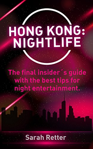 _PDF_ HONG KONG: NIGHTLIFE: The Final Insider´s Guide Written By Locals In-the-know With The Best Tips For Night Entertainment. freight device Texas Python periodo
