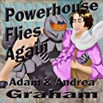 Powerhouse Flies Again: The Adventures of Powerhouse, Book 1 | Adam Graham,Andrea Graham
