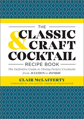The Classic & Craft Cocktail Recipe Book: The Definitive Guide to Mixing Perfect Cocktails from Aviation to Zombie by Clair McLafferty