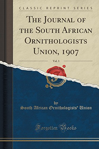 outh African Ornithologists Union, 1907, Vol. 3 (Classic Reprint) (1907 Union)