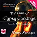 The Case of the Gypsy Goodbye: An Enola Holmes Mystery Audiobook by Nancy Springer Narrated by Katherine Kellgren