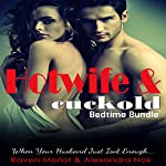 Hotwife and Cuckold Bedtime Bundle: Sometimes Your Husband Just Isn't Enough: Hotwife and Cuckold Bedtime Stories, Book 7 | Alexandra Noir,Raven Merlot