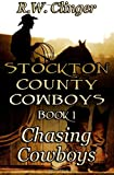 Stockton County Cowboys Book 1: Chasing Cowboys, R. W. Clinger, 1492336777