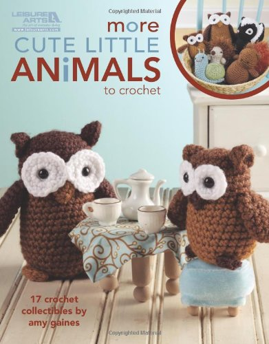 Leisure Arts More Cute Little Animals To Crochet Amy Gaines LA-5125