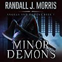 Minor Demons: Angels and Demons, Book 1 Hörbuch von Randall Morris Gesprochen von: Jim Pelletier