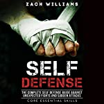 Self Defense: The Complete Self Defense Guide Against Unexpected Fights and Sudden Attacks | Zach Williams