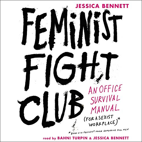 Feminist Fight Club: An Office Survival Manual (for a Sexist Workplace) by HarperCollins Publishers and Blackstone Audio
