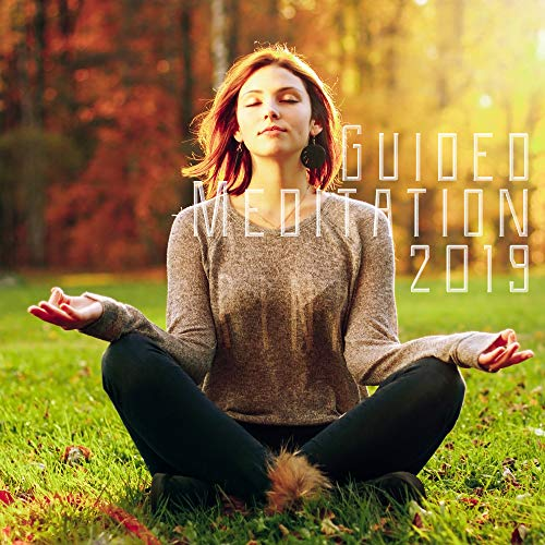 Guided Meditation 2019: New Age Best Music Selection for Deep Yoga & Relaxation Experience, Mindfulness Journey Guide, Third Eye Opening, Chakras Healing