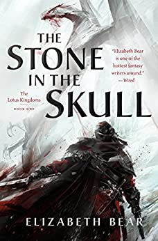 The Stone in the Skull: The Lotus Kingdoms, Book One by [Bear, Elizabeth]