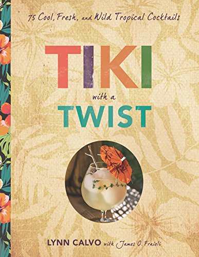 Tiki with a Twist: 75 Cool, Fresh, and Wild Tropical -