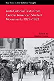 Anti-Colonial Texts from Central American Student Movements 1929–1983 (Key Texts in Anti-Colonial Thought)