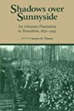 img - for Shadows over Sunnyside : An Arkansas Plantation in Transition, 1830-1945 book / textbook / text book