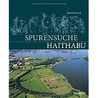 Spurensuche Haithabu: Archäologische Spurensuche in der frühmittelalterlichen Ansiedlung Haithabu. Dokumentation und Chronik 1963-2013