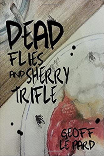 Dead Flies and Sherry Trifle by Geoff Le Pard (2014-11-07)
