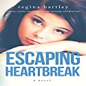 Escaping Heartbreak: Unbroken Series, Book 1 Audiobook by Regina Bartley Narrated by Caitlin Corry