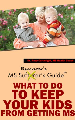 Multiple Sclerosis Recoverer's Guide - What To Do To Keep Your Kids From Getting MS