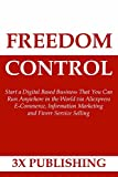 img - for FREEDOM CONTROL: Start a Digital Based Business That You Can Run Anywhere in the World via Aliexpress E-Commerce, Information Marketing and Fiverr Service Selling book / textbook / text book