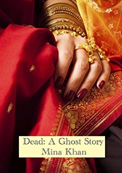 Dead: A Ghost Story by [Khan, Mina]