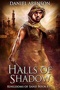 Halls of Shadow (Kingdoms of Sand Book 5) by [Arenson, Daniel]
