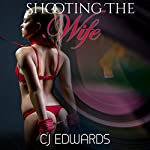 Shooting the Wife: Wife Sharing, Book 11 | C J Edwards