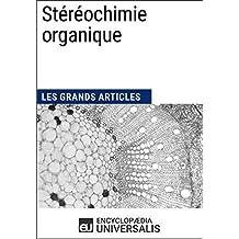 Stéréochimie organique: Les Grands Articles d'Universalis (French Edition)