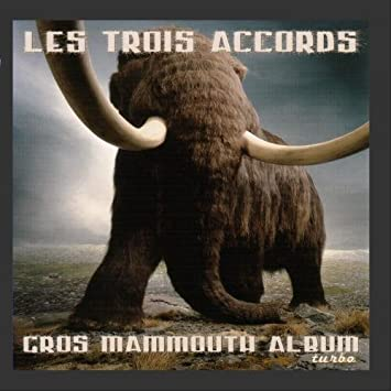 Les Trois Accords - Gros Mammouth Album Turbo by Les Trois Accords (2004-11-09) - Amazon.com Music