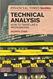 Financial Times Guide to Technical Analysis: How to Trade like a Professional (Financial Times Guides) (The FT Guides)