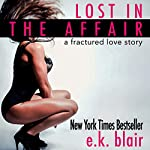 Lost in the Affair: A Fractured Love Story | E. K. Blair