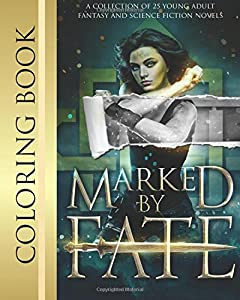 Marked by Fate: Official Coloring Book: A collection of 25 Young Adult Fantasy and Science novels