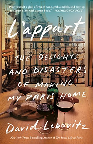 L'Appart: The Delights and Disasters of Making My Paris Home by David Lebovitz