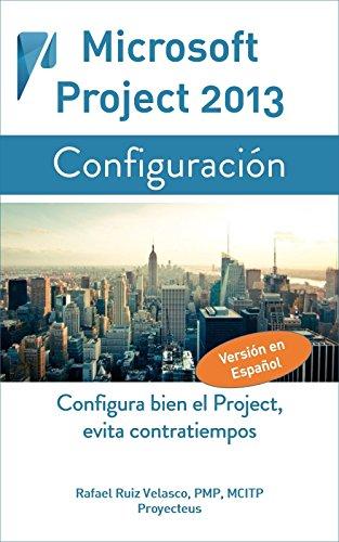 Download Microsoft Project 2013, Configuración: Configura bien el Project, evita contratiempos (Administrando Proyectos con Microsoft Project) (Spanish Edition) Pdf