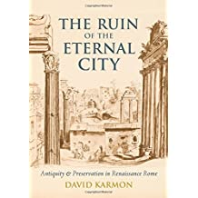 The Ruin of the Eternal City: Antiquity and Preservation in Renaissance Rome