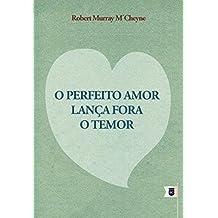 O Perfeito Amor Lança Fora o Temor, por R. M. M'Cheyne (Portuguese Edition)