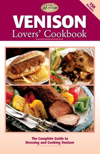 Venison Lovers' Cookbook: The Complete Guide to Dressing and Cooking Venison (The Complete - Venison Cooking