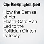 How the Demise of Her Health-Care Plan Led to the Politician Clinton Is Today | Amy Goldstein