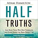 Half Truths: God Helps Those Who Help Themselves and Other Things the Bible Doesn't Say Audiobook by Adam Hamilton Narrated by Ben Holland