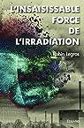 L'insaisissable Force de l'irradiation par Legros
